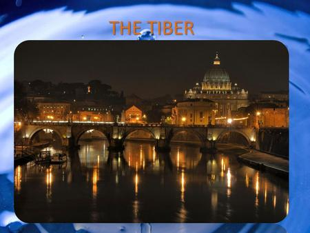 Il TEVERE THE TIBER. Tevere is the river of the eternal city, Rome. He was considered a kind of Deity: one of the things that it did, say a legend, was.