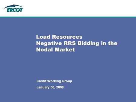 Load Resources Negative RRS Bidding in the Nodal Market Credit Working Group January 30, 2008.