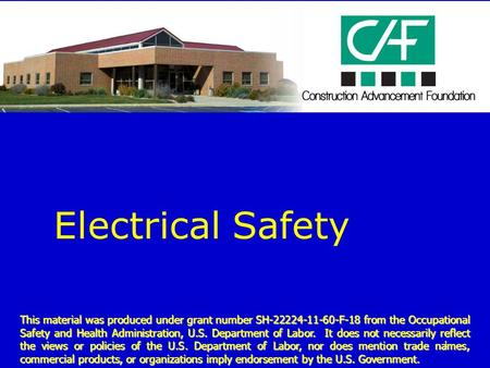 1 Electrical Safety This material was produced under grant number SH-22224-11-60-F-18 from the Occupational Safety and Health Administration, U.S. Department.