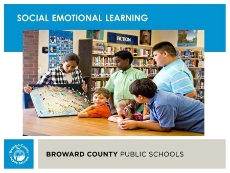 SOCIAL EMOTIONAL LEARNING. Learning Target: Participants will utilize their knowledge of Social and Emotional Learning (SEL) and District resources (Leaps)