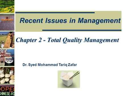 Recent Issues in Management Dr. Syed Mohammad Tariq Zafar Chapter 2 - Total Quality Management.