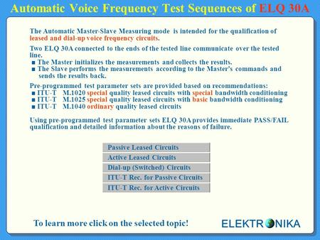 Automatic Voice Frequency Test Sequences of ELQ 30A To learn more click on the selected topic! The Automatic Master-Slave Measuring mode is intended for.