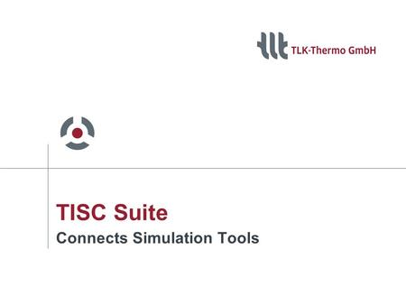 TISC Suite Connects Simulation Tools. User Engine = + + + … Refrigeration Cycle Passengers Compartment Redesign of models in one suitable program A BCoupling.