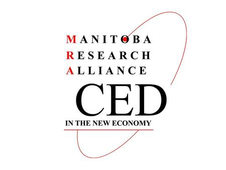 The Alliance 3 Manitoba universities 16 Academics 21 Community & Gov't Partners Principal Investigator – Dr. John Loxley Lead Organization – CCPA Manitoba.