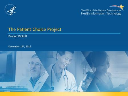 The Patient Choice Project Project Kickoff December 14 th, 2015.