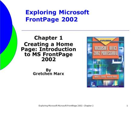 Exploring Microsoft Microsoft FrontPage 2002 - Chapter 21 Exploring Microsoft FrontPage 2002 Chapter 1 Creating a Home Page: Introduction to MS FrontPage.