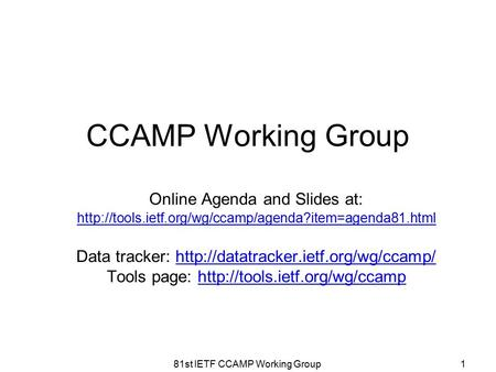 CCAMP Working Group Online Agenda and Slides at:  Data tracker: