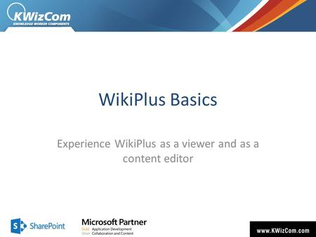 WikiPlus Basics Experience WikiPlus as a viewer and as a content editor.