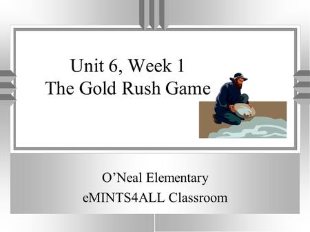 Unit 6, Week 1 The Gold Rush Game