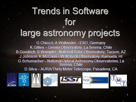 1 Trends in Software for large astronomy projects G.Chiozzi, A.Wallander – ESO, Germany K.Gillies – Gemini Observatory, La Serena, Chile B.Goodrich, S.Wampler.