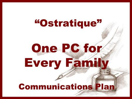 """Ostratique"" One PC for Every Family Communications Plan."