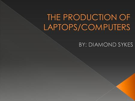 THE PRODUCTION OF LAPTOPS/COMPUTERS
