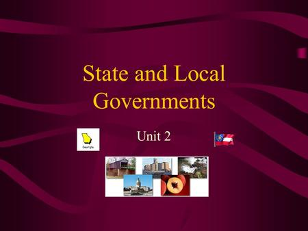 State and Local Governments Unit 2. GPS Standard: SSCG17 The student will demonstrate knowledge of the organization and powers of state and local government.