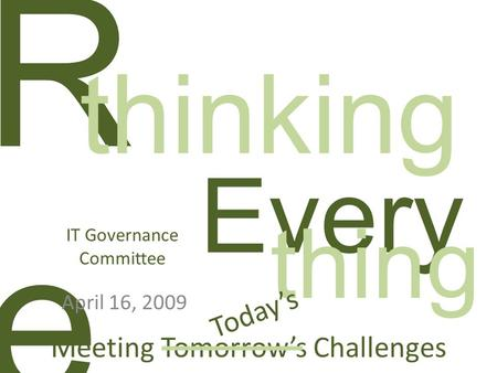 Every ReRe IT Governance Committee April 16, 2009 Meeting Tomorrow's Challenges thinking thing Today's.