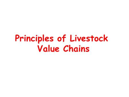 Principles of Livestock Value Chains. What value chain is all about? A 'value chain' in agriculture describes the range of activities and set of actors.