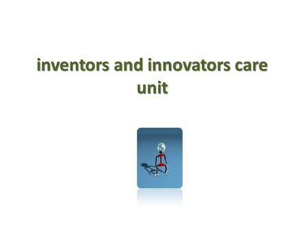 Inventors and innovators care unit. Introduction Invention and innovation are regarded as the foundation for intellectual development and civilization.