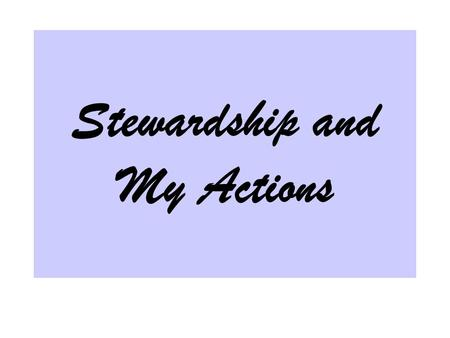 "Stewardship and My Actions. I. Christians are God's purchased people. A. 1 Corinthians 6:19-20 ""Or do you not know that your body is the temple of the."