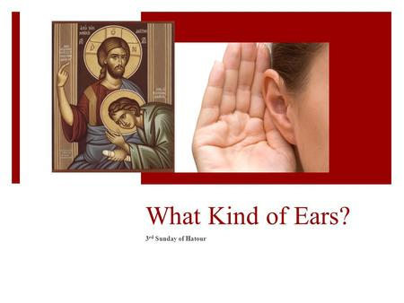 "What Kind of Ears? 3 rd Sunday of Hatour. The ""Dull of Hearing""  11 of whom we have much to say, and hard to explain, since you have become dull of hearing."