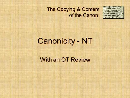 The Copying & Content of the Canon Canonicity - NT With an OT Review.