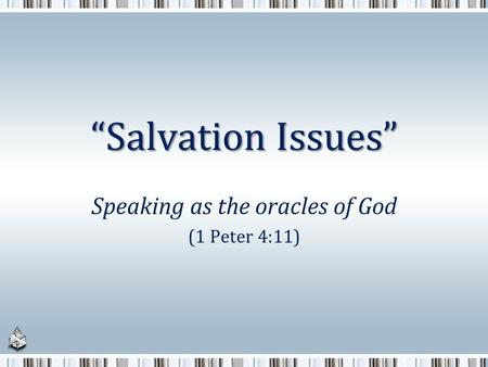 """Salvation Issues"" Speaking as the oracles of God (1 Peter 4:11)"