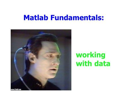 Matlab Fundamentals: working with data. Outline Announcements –Homework I due 9/10, 5PM by e-mail –remember--plain text, Subject=CIS 401 Homework Matrix.