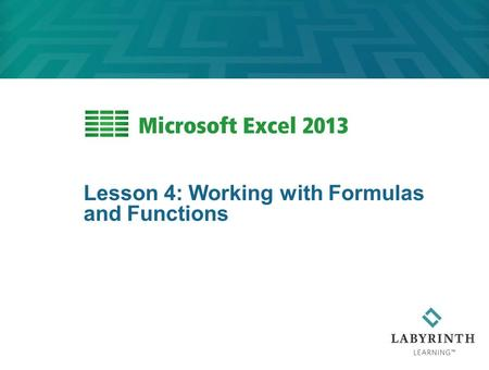 Lesson 4: Working with Formulas and Functions. Learning Objectives After studying this lesson, you will be able to:  Create formulas to calculate values,