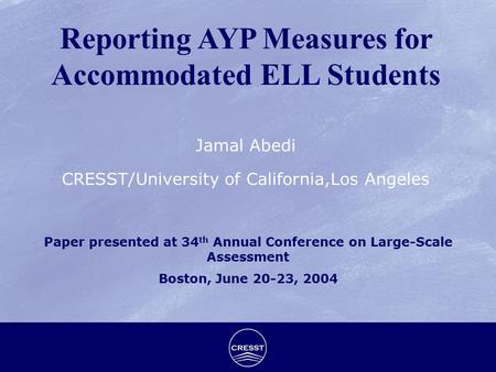 Jamal Abedi CRESST/University of California,Los Angeles Paper presented at 34 th Annual Conference on Large-Scale Assessment Boston, June 20-23, 2004.