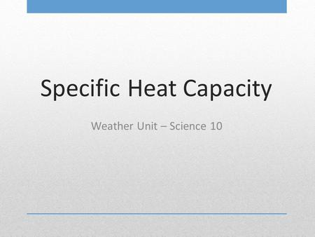 Specific Heat Capacity Weather Unit – Science 10.