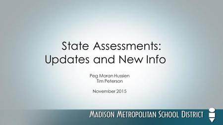 State Assessments: Updates and New Info Peg Moran Hussien Tim Peterson November 2015.
