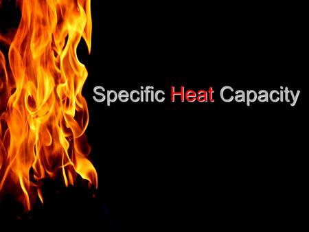 Specific Heat Capacity. deals with heat changes that occur during chemical reactions deals with heat changes that occur during chemical reactions Heat.