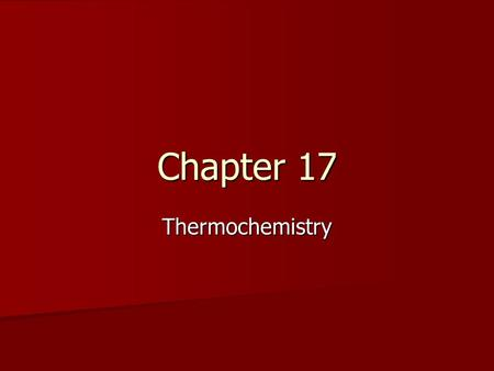 Chapter 17 Thermochemistry. Basics Thermochemistry Thermochemistry –Study of heat changes in a chemical reaction Calorimeter Calorimeter –Instrument used.