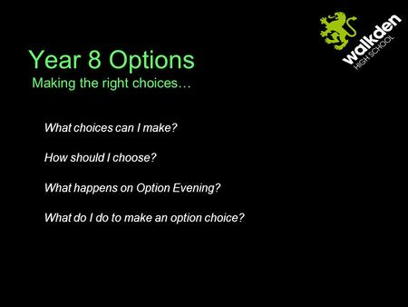 Year 8 Options Making the right choices… What choices can I make? How should I choose? What happens on Option Evening? What do I do to make an option choice?