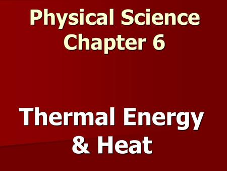 Thermal Energy & Heat Physical Science Chapter 6.