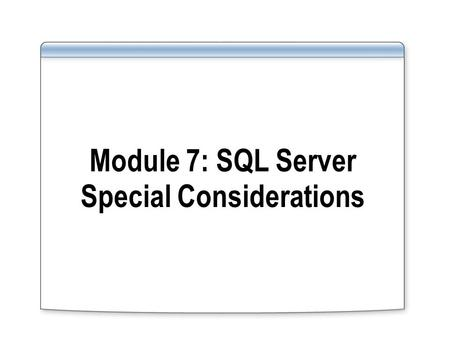 Module 7: SQL Server Special Considerations. Overview SQL Server High Availability Unicode.