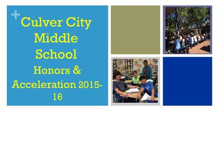+ Culver City Middle School Honors & Acceleration 2015- 16.