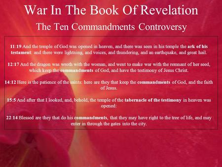 War In The Book Of Revelation The Ten Commandments Controversy 11:19 And the temple of God was opened in heaven, and there was seen in his temple the ark.