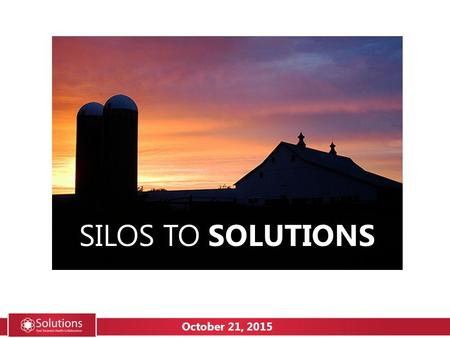 SILOS TO SOLUTIONS October 21, 2015. How many of you are from community organizations? How many of you come from organizations that are part of a network?