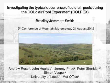 Investigating the typical occurrence of cold-air-pools during the COLd air Pool Experiment (COLPEX) Bradley Jemmett-Smith 15 th Conference of Mountain.