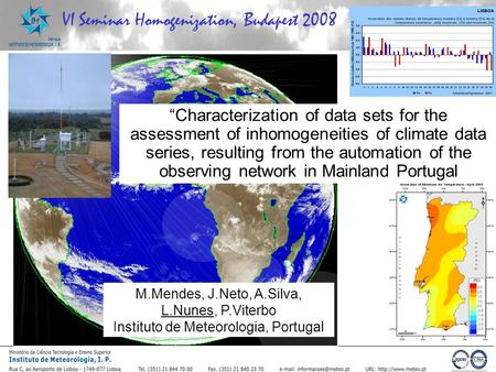 "VI Seminar Homogenization, Budapest 2008 M.Mendes, J.Neto, A.Silva, L.Nunes, P.Viterbo Instituto de Meteorologia, Portugal ""Characterization of data sets."