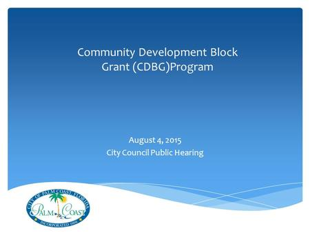 Community Development Block Grant (CDBG)Program August 4, 2015 City Council Public Hearing.