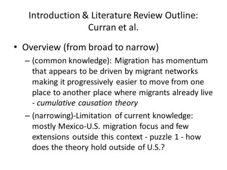 Introduction & Literature Review Outline: Curran et al. Overview (from broad to narrow) – (common knowledge): Migration has momentum that appears to be.