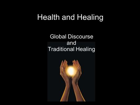 Health and Healing Global Discourse and Traditional Healing.