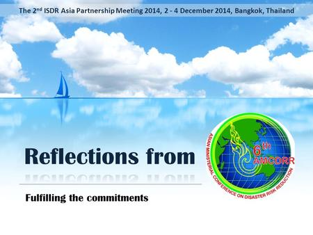 Fulfilling the commitments The 2 nd ISDR Asia Partnership Meeting 2014, 2 - 4 December 2014, Bangkok, Thailand.