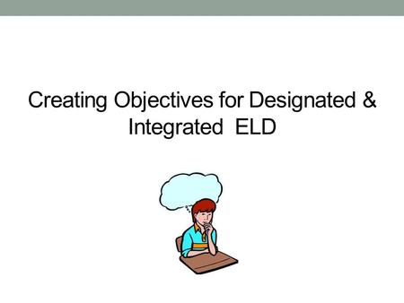 Creating Objectives for Designated & Integrated ELD.