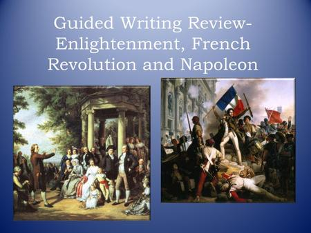 Guided Writing Review- Enlightenment, French Revolution and Napoleon