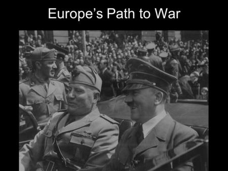 Europe's Path to War. First, a flashback… The Treaty of Versailles, signed with Germany in June 1918 after World War I, enforced what historians refer.