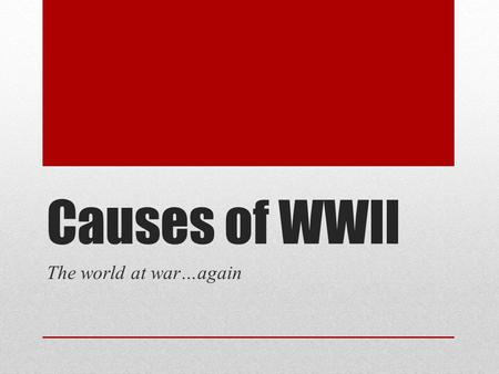 Causes of WWII The world at war…again. Main causes of WWII Treaty of Versailles Policy of Appeasement Totalitarianism Nazi-Soviet Non- Aggression Pact.