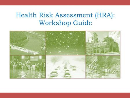Health Risk Assessment (HRA): Workshop Guide. 2 What is an HRA? An HRA identifies and ranks the hazards in your community according to the following equation: