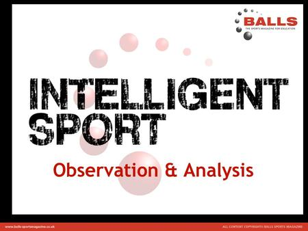 Observation & Analysis. Types of Analysis Athletes rely on feedback to improve their performance. This is often done by their coaches who observe, analysing.