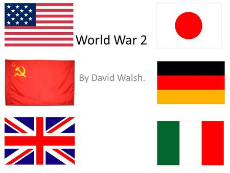 World War 2 By David Walsh.. Background to the war. With the defeat of the central power after WW1,many countries involved with them lost many territories.